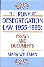 The Irony of Desegregation Law 1955-1995:…
