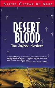 Desert Blood: The Juarez Murders door Alicia…