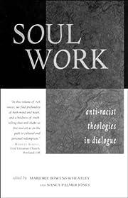 Soul Work: Anti-Racist Theologies in…