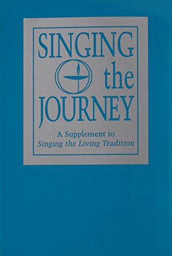 Singing the Journey: A Supplement to Singing the Living Tradition, Unitarian Universalist Association