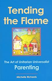 Tending the Flame: The Art of Unitarian…