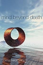 Mind Beyond Death por Dzogchen Ponlop