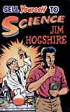 Sell Yourself to Science: The Complete Guide to Selling Your Organs, Body Fluids, Bodily Functions and Being a Human Guinea Pig, Hogshire, Jim