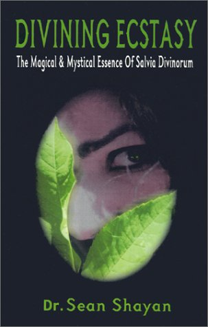 Divining Ecstasy: The Magical and Mystical Essence of Salvia Divinorum, Shayan, Sean