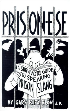 Prison-Ese: A Survivor's Guide to Speaking Prison Slang, Farlow, Gary K.