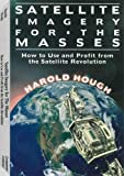 Satellite Imagery For The Masses: How to Use and Profit From the Satellite Revolution, Hough, Harold
