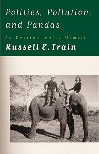Politics, Pollution, and Pandas: An Environmental Memoir, Train, Russell E.