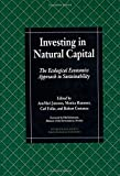 Investing in natural capital : the ecological economics approach to sustainability / edited by AnnMari Jansson ... [et al.] ; technical editor, Sandra Koskoff ; foreword by Olof Johansson