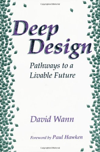 Deep Design: Pathways To A Livable Future, Wann, David