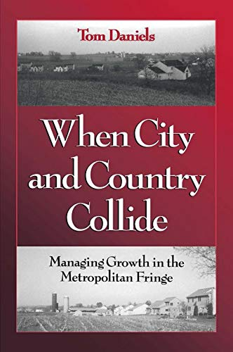 When City and Country Collide: Managing Growth In The Metropolitan Fringe, Daniels, Tom