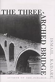 The Three-Arched Bridge por Ismail Kadare