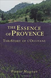 The Essence Of Provence: The Story Of…