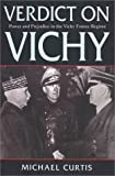Verdict on Vichy : power and prejudice in the Vichy France regime / Michael Curtis