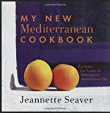 My New Mediterranean Cookbook: Eat Better, Live Longer