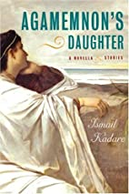 Agamemnon's Daughter: A Novella and Stories…
