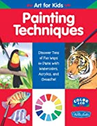 Painting Techniques (Art for Kids) by Diana…