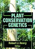 Plant conservation genetics / Robert J. Henry, editor
