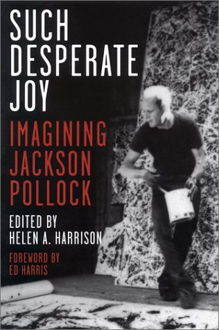 Such Desperate Joy: Imagining Jackson Pollack, Harrison, Helen A.