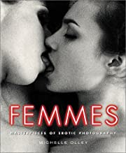 Femmes: Masterpieces of Erotic Photography…