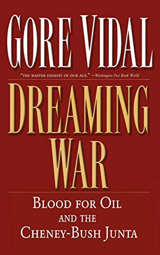 Dreaming War: Blood for Oil and the Cheney-Bush Junta (Nation Books), Vidal, Gore