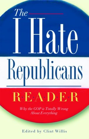"Image for The I Hate Republicans Reader: Why the GOP Is Totally Wrong About Everything (""I Hate"" Series, The)"