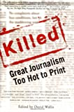 Killed: Great Journalism Too Hot To Print @amazon.com