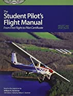 The Student Pilot's Flight Manual: From…