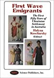 First wave emigrants : the first fifty years of Ukrainian settlement in Australia / Halyna Koscharsky (editor)