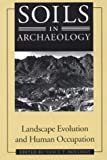 Soils in archaeology : landscape evolution and human occupation / edited by Vance T. Holliday