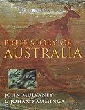 Prehistory of Australia / John Mulvaney & Johan Kamminga