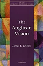 The Anglican Vision by James E. Griffiss