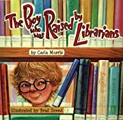 The Boy Who Was Raised by Librarians de…