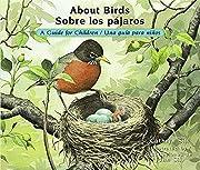 About Birds / Sobre los pájaros: A Guide…