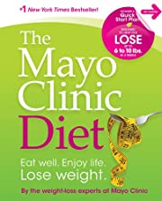 The Mayo Clinic Diet: Eat well, Enjoy Life,…