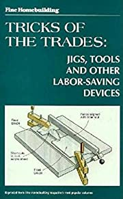 Tricks of the trades : jigs, tools, and…