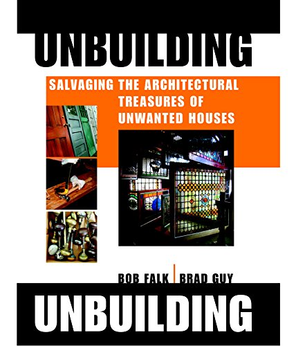 Image for Unbuilding: Salvaging the Architectural Treasures of Unwanted