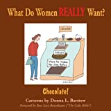 What Do Women REALLY Want? Chocolate!  by Donna Barstow