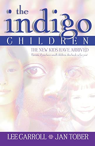 The Indigo Children: The New Kids Have Arrived, Lee Carroll; Jan Tober