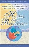 Healing your relationships / Kenny and Julia Loggis and Deepak Chopra