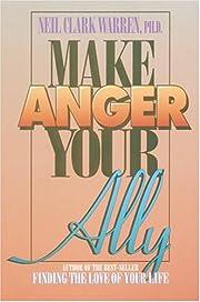 MAKE ANGER YOUR ALLY de Neil Clark Warren