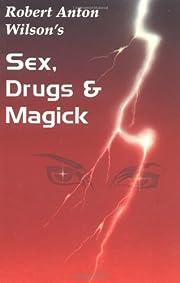 Sex, Drugs & Magick: A Journey Beyond Limits…