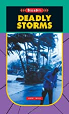 Deadly Storms (Disasters) by Ann Weil