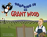 Dropping in on Grant Wood / by Pamela Geiger Stephens ; illustration by Jim McNeill