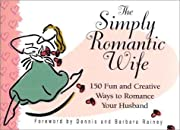 The Simply Romantic Wife: 150 Fun and…