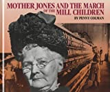 Mother Jones and the march of the mill children / by Penny Colman