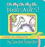 Oh my oh my oh dinosaurs! / by Sandra Boynton