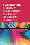 Evaluation of library collections, access, and electronic resources : a literature guide and annotated bibliography / Thomas E. Nisonger