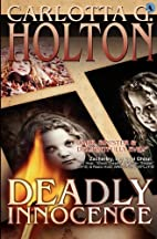 Deadly Innocence by Carlotta G. Holton