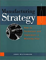 Manufacturing Strategy, 1st Edition: How to…