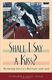 Shall I Say A Kiss? por Lennard Davis